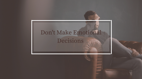 Dont Make Emotional Decisions